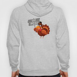 Turkey Eat Pizza Funny Thanksgiving Day Hoody