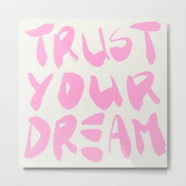 trust your dream painting_bubble gum pink Metal Print