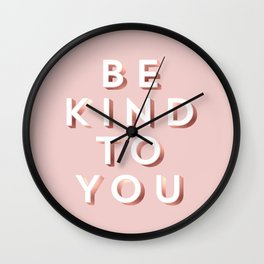 Be Kind To You. Wall Clock