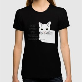 GET BACK TO WORK, HUMAN T-shirt