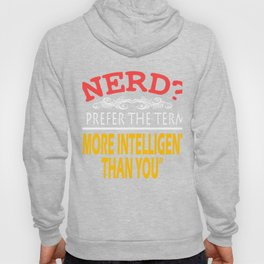 """Nerd? I Prefer The Term More Intelligent Than You Think"" tee design. Makes a nice tee this holiday! Hoody"