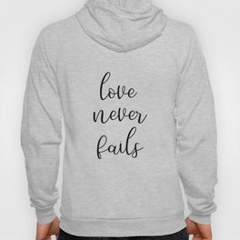 Love Never Fails, Christian Wall Art, 1 Corinthians 13:8, Bible Verse Art, Inspirational Quote Hoody