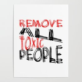 Remove All Toxic People Positive Quote Poster