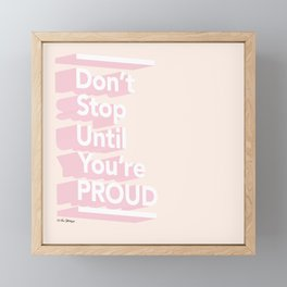 Don't Stop Until You're Proud Framed Mini Art Print