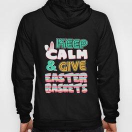 Cute Keep Calm & Give Easter Baskets Hoody