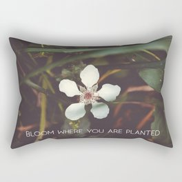 Bloom where you are planted #inspirational Rectangular Pillow