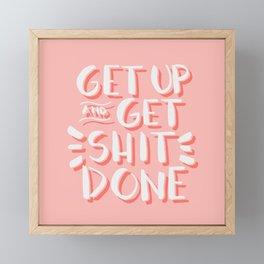 Get up & Get shit done Framed Mini Art Print