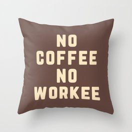 No Coffee No Workee Funny Quote Throw Pillow