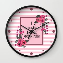 I Fucking Hate Mornings, Pretty, Funny, Quote Wall Clock