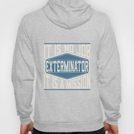 Exterminator  - It Is No Job, It Is A Mission Hoody
