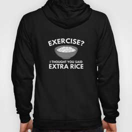 Exercise ? Extra Rice Hoody