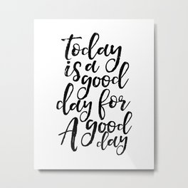 Today Is A Good Day For A Good Day,Office Decor,Positive,Good Vibes Only,Office Decor,Quote Art Metal Print
