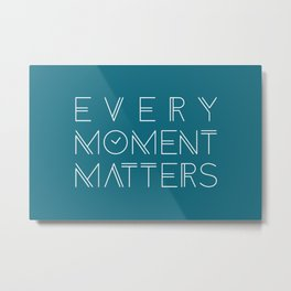 Inspirational Every Moment Matters Typography Metal Print