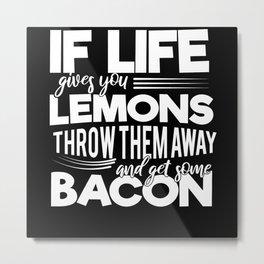 Bacon no lemons life gets better Metal Print