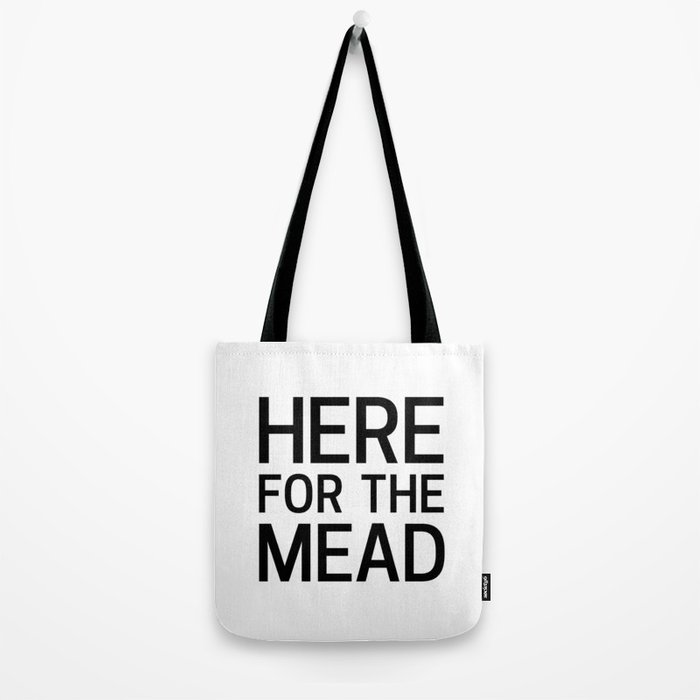 Here for the Mead Tote Bag