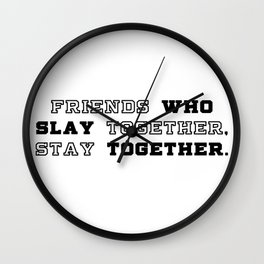 slay together, stay together Wall Clock