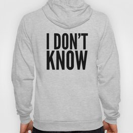 I DON'T KNOW Hoody