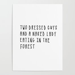 Two Dressed Guys and a Naked Lady Eating in the Forest Poster