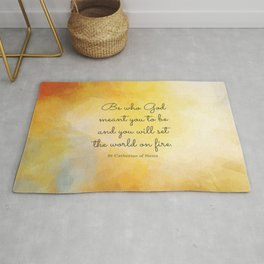 Be who God meant you to be and you will set the world on fire. St Catherine of Siena Rug