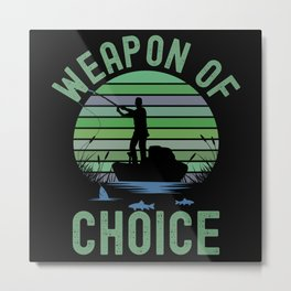 Weapon of Choice Fishing Metal Print