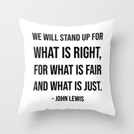 We will stand up for what is right, for what is fair and what is just - John Lewis quote Throw Pillow