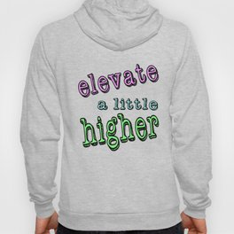 Elevate a little higher Hoody