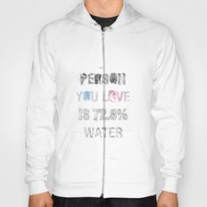 The Person You Love Is 72.8% Water Hoody