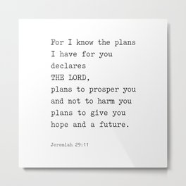 Jeremiah 29:11, For I Know The Plans I have for you Metal Print