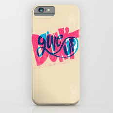 Don't Give Up! Slim Case iPhone 6s