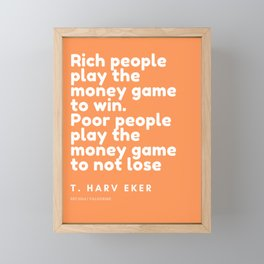 Rich people play the money game to win. Poor people play the money game to not lose. | T. Harv Eker Framed Mini Art Print