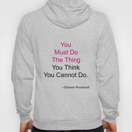 You Must Do The Thing You Think You Cannot Do. Hoody