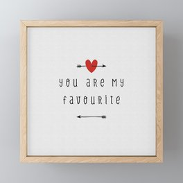 You Are My Favourite, Love Quote Framed Mini Art Print