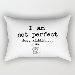 I am not perfect. Just kidding... I am. Rectangular Pillow