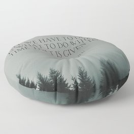"""J.R.R. Tolkien quote """"All we have to decide is what to do with the time that is given us"""" Floor Pillow"""