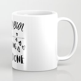 Messy Bun & Getting Sh*t Done Coffee Mug