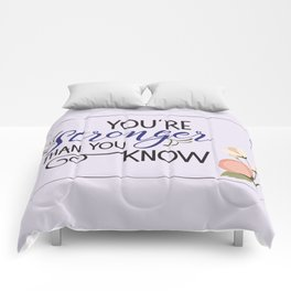 You're stronger than you know Comforters