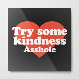 Try Some Kindness Funny Offensive Quote Metal Print