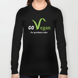 Go vegan for goodness sake Long Sleeve T-shirt