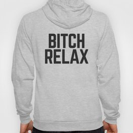 Bitch Relax (Pink) Funny Quote Hoody