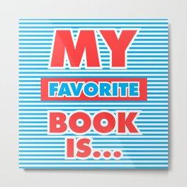 My Favorite Book Is... Metal Print