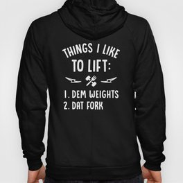 Things I Like To Lift Dem Weights Dat Fork Hoody