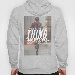 No Bad Weather Just Soft People Hoody