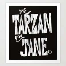 ME TARZAN YOU JANE. Art Print