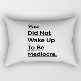 You Did Not Wake Up to Be Mediocre black and white minimalist typography home room wall decor Rectangular Pillow