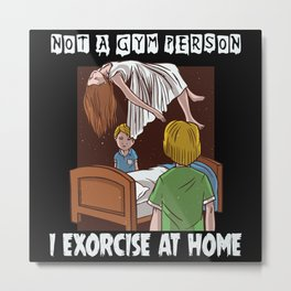 No Gym I Exorcise at Home Halloween Metal Print