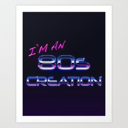 I'm an 80s creation  Art Print