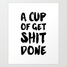 Have A Cup Of Get Shit Done Art Print