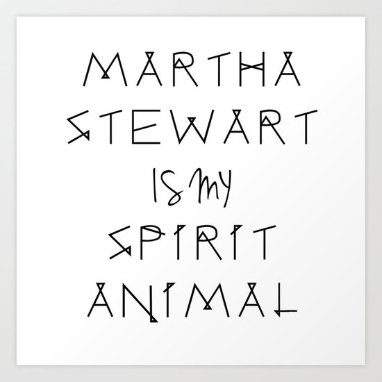 Martha Stewart Is My Spirit Animal  Art Print