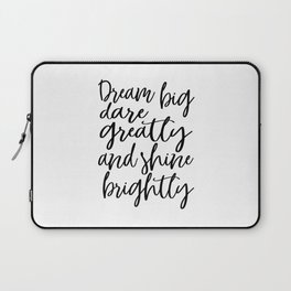 MOTIVATIONAL Poster, Dream Big, Dare Greatly, And Shine Brightly,Inspirational Quote,Nursery Decor,K Laptop Sleeve
