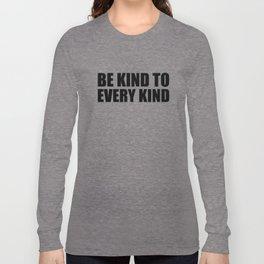 Be Kind to Every Kind Long Sleeve T-shirt